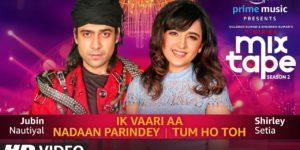Ik Vaari Aa-Nadaan Parindey-Tum Ho Toh Lyrics - T-Series Mixtape Season 2   Shirley Setia, Jubin Nautiyal, Abhijit Vaghani