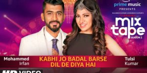 Kabhi Jo Badal Barse-Dil De Diya Hai Lyrics - T-Series Mixtape Season 2 | Tulsi Kumar, Mohammed Irfan, Abhijit Vaghani