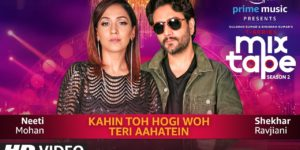 Kahin Toh Hogi Woh-Teri Aahatein Lyrics - T-Series Mixtape Season 2 | Neeti Mohan, Shekhar Ravjiani, Abhijit Vaghani