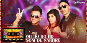 Oh Ho Ho-Soni De Nakhre Lyrics - T-Series Mixtape Season 1| Sukhbir, Mehak Malhotra, Millind Gaba