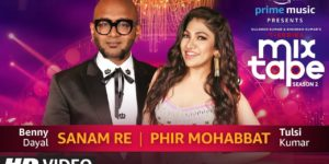 Sanam Re-Phir Mohabbat Lyrics - T-Series Mixtape Season 2 | Tulsi Kumar, Benny Dayal, Abhijit Vaghani, Mithoon