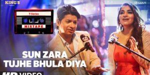 Sun Zara-Tujhe Bhula Diya Lyrics - T-Series Mixtape Season 1 | Shaan, Shruti Pathak, Abhijit Vaghani