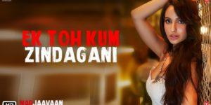 Ek Toh Kum Zindagani Lyrics - Marjaavaan | Nora Fatehi, Tanishk Bagchi, Neha Kakkar, Yash Narvekar
