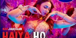 Haiya Ho Lyrics - Marjaavaan | Sidharth Malhotra, Rakul Preet, Tulsi Kumar, Jubin Nautiyal, Tanishk Bagchi