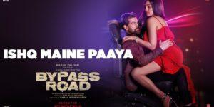 Ishq Maine Paaya Lyrics - Bypass Road | Neil Nitin Mukesh, Adah Sharma, Shaarib-Toshi