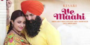 Ve Maahi Lyrics - Kesari   Akshay Kumar, Parineeti Chopra, Arijit Singh, Asees Kaur, Tanishk Bagchi