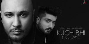 Kuch Bhi Ho Jaye Lyrics - B Praak | Jaani