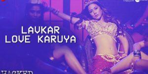 Lavkar Love Karuya Lyrics - Hacked | Hina Khan, Apeksha Dandekar, Chirantan Bhatt, Manoj Yadav