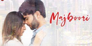 Majboori Lyrics - Sumedha Karmahe | Grishma Shah, Roshan Nambiar, Raj Jain