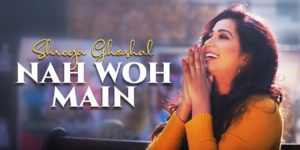 Nah Woh Main Lyrics - Shreya Ghoshal | Lyov Hakobyan