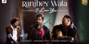 Ranjhey Wala I Love You Lyrics - Yasser Desai | Gourov – Roshin