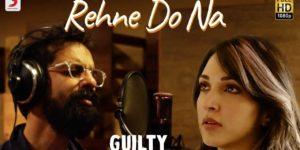 Rehne Do Na Lyrics - Guilty | Kiara Advani, Akansha Ranjan, Ankur Tewari