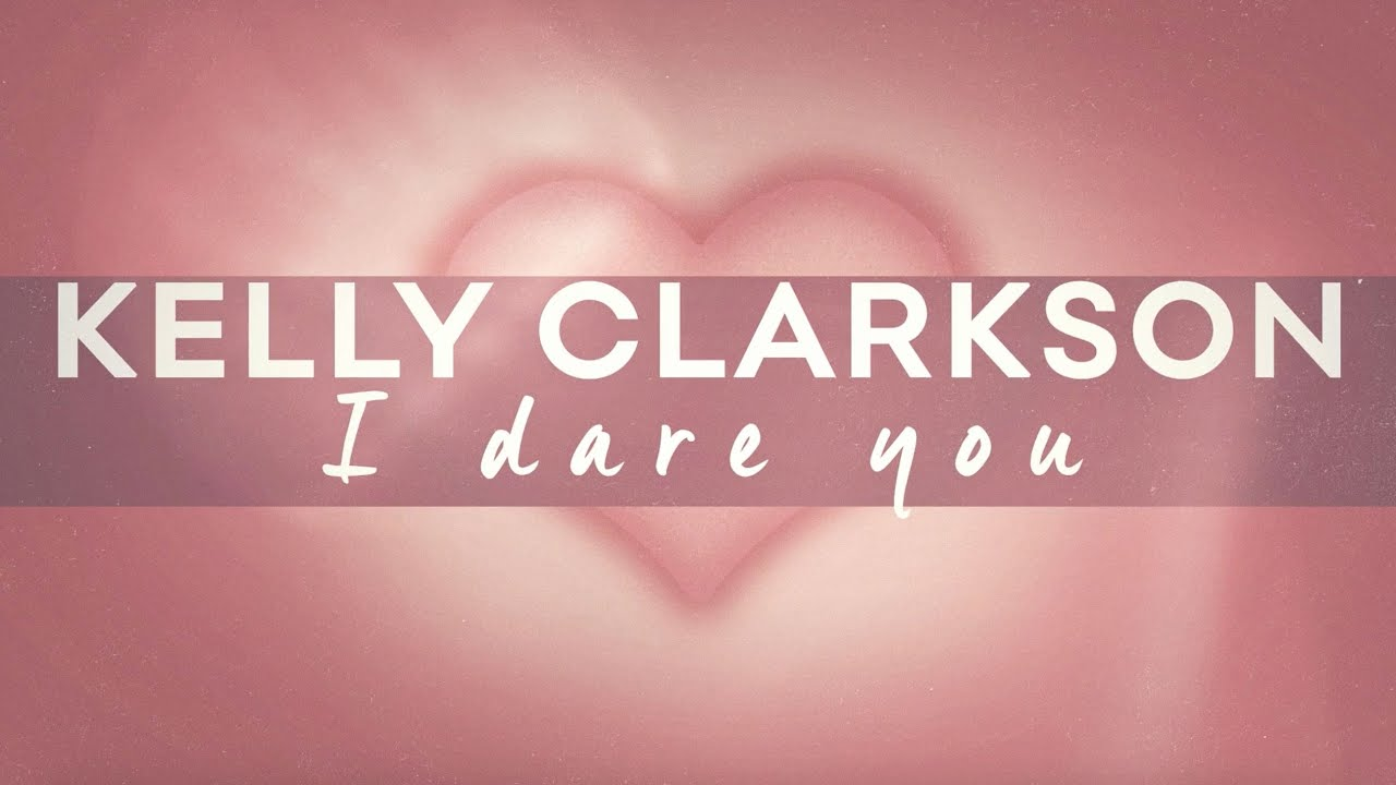 I Dare You Lyrics - Kelly Clarkson | Jesse Shatkin