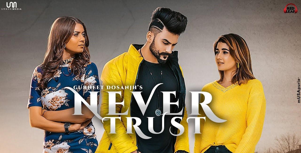 Never Trust Lyrics - Gurneet Dosanjh | Nisha Bhatt, Aakansha Sareen, Harsh cheema