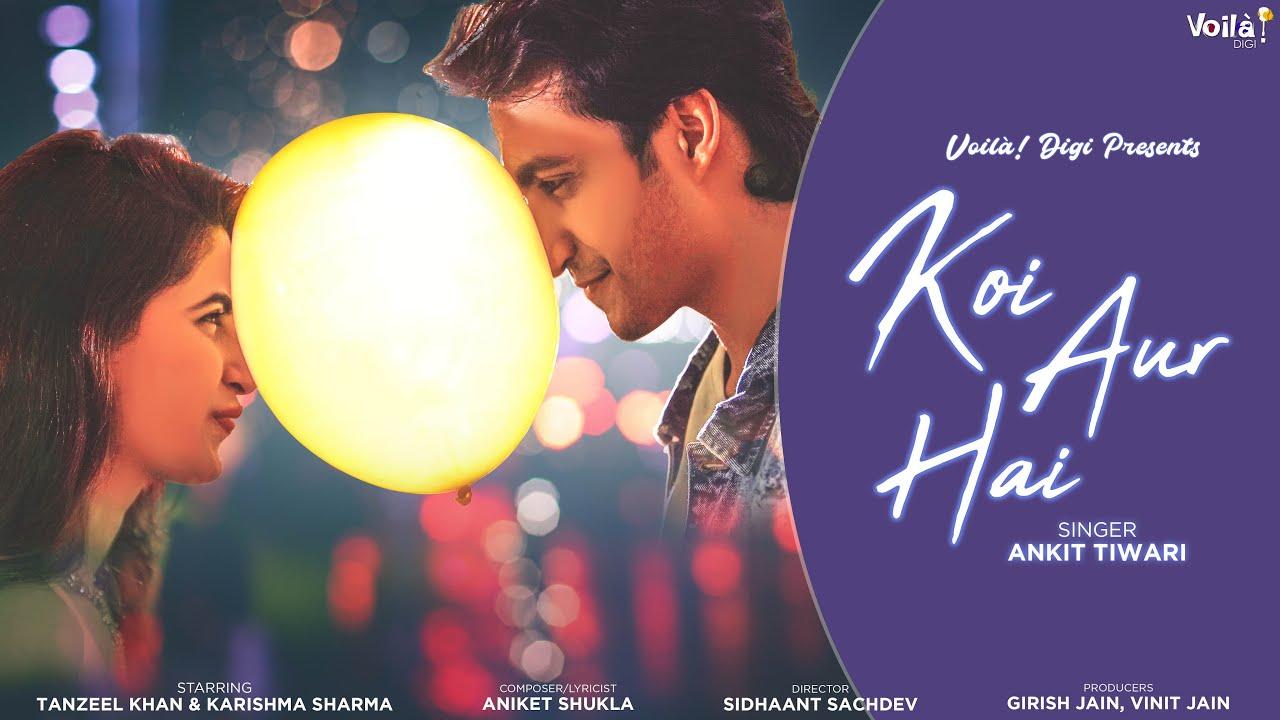 Koi Aur Hai Lyrics - Ankit Tiwari | Tanzeel Khan, Karishma Sharma