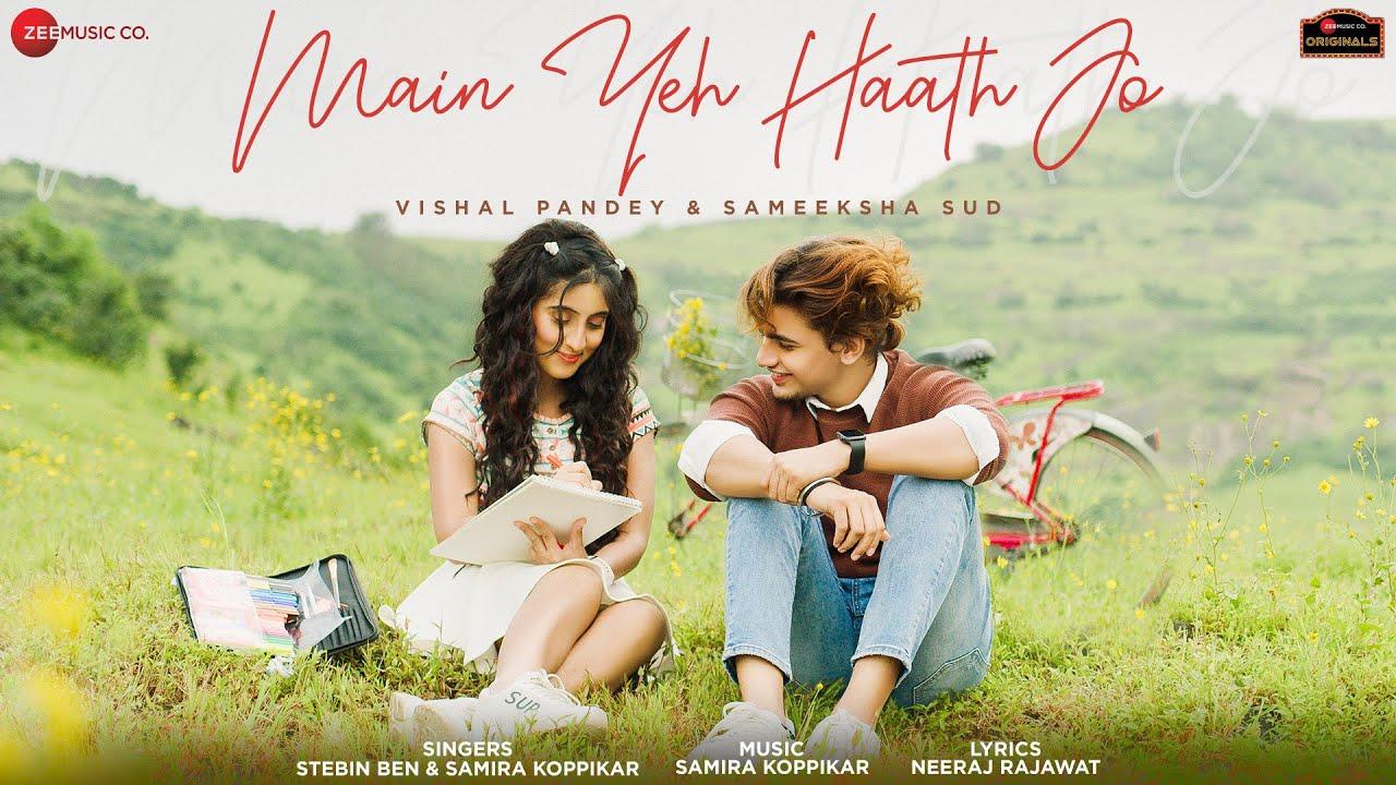 Main Yeh Haath Jo Lyrics - Stebin Ben | Samira Koppikar, Sameeksha Sud, Vishal Pandey