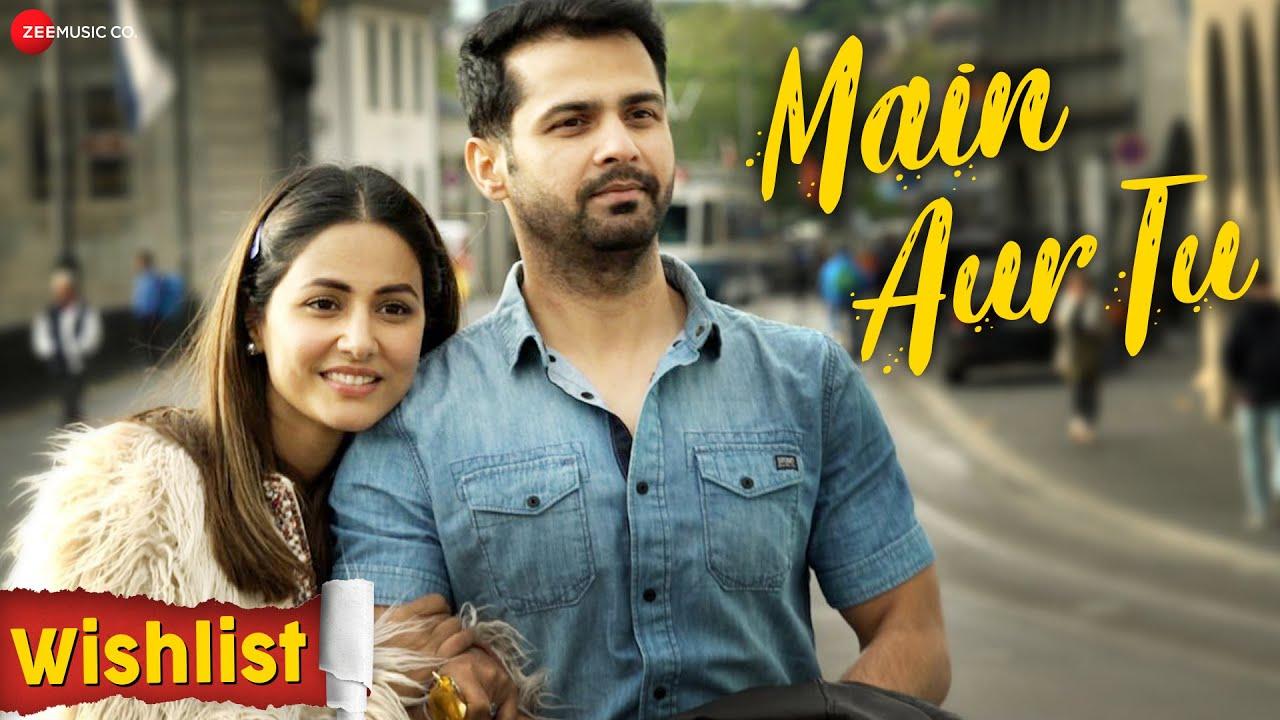Main Aur Tu Lyrics - Wishlist | Mohit Pathak, Rutikka Brahmbhatt