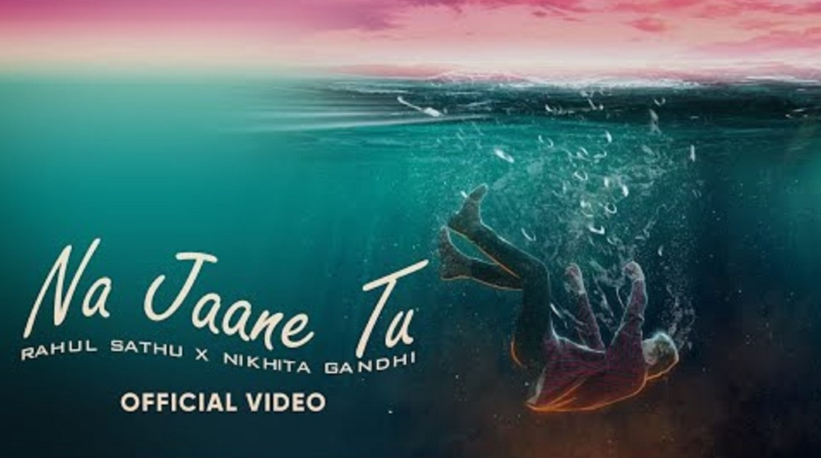 Na Jaane Tu Lyrics - Nikhita Gandhi | Rahul Sathu
