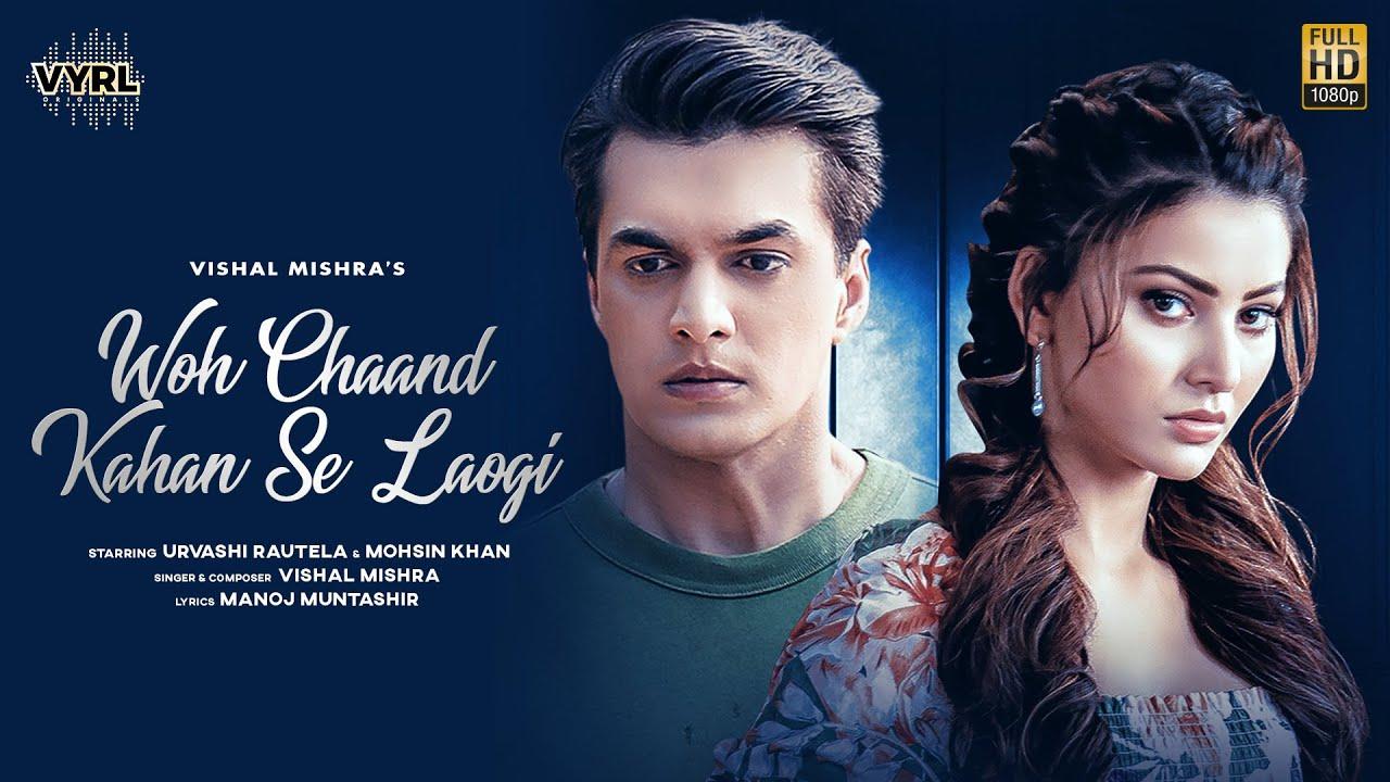Woh Chaand Kahan Se Laogi Lyrics - Vishal Mishra | Urvashi Rautela, Mohsin Khan