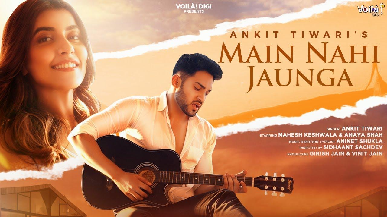 Main Nahi Jaunga Lyrics - Ankit Tiwari | Mahesh Keshwala, Anaya Shah