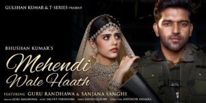Mehendi Wale Haath Lyrics - Guru Randhawa | Sanjana Sanghi