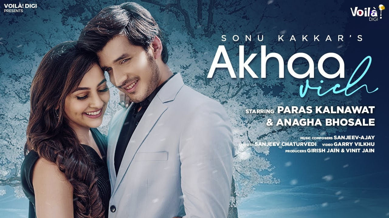 Akhaa Vich Lyrics - Sonu Kakkar | Paras Kalnawat, Anagha Bhosale