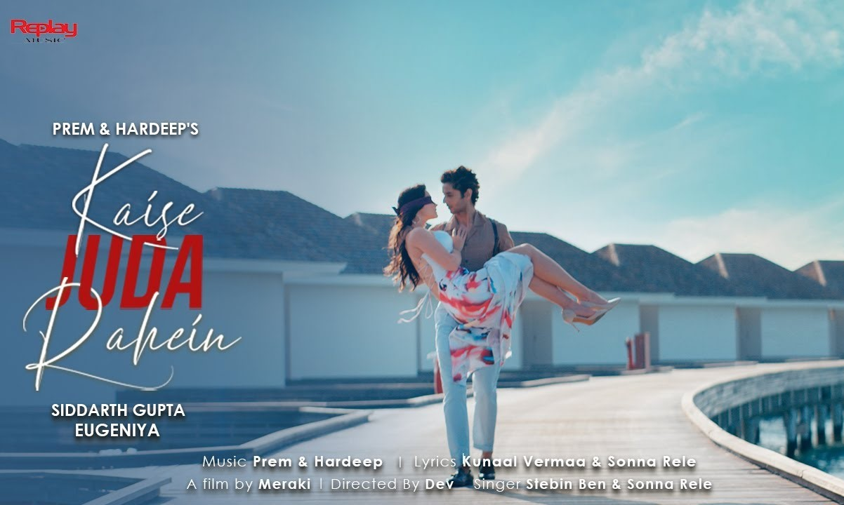Kaise Juda Rahein Lyrics - Stebin Ben | Sonna Rele, Siddharth Gupta, Eugenia Belousova