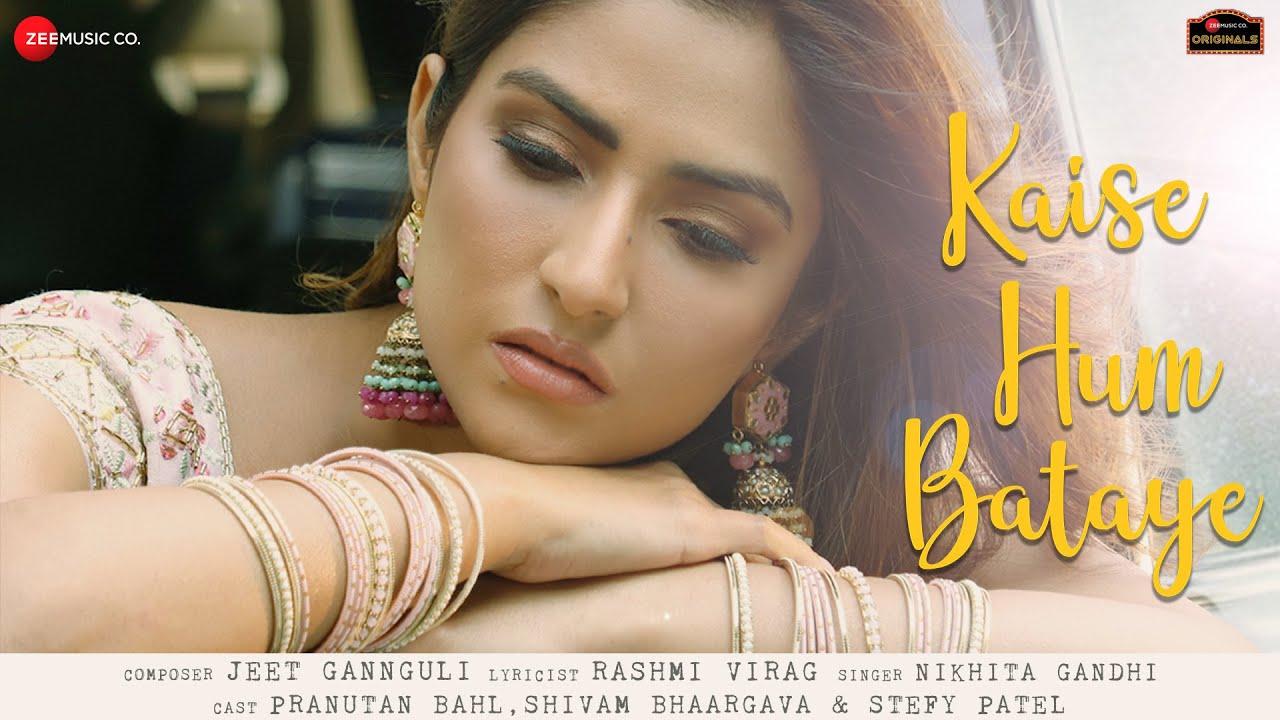 Kaise Hum Bataye Lyrics - Nikhita Gandhi | Pranutan Bahl, Shivam Bhaargava, Stefy Patel